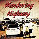 Wandering Highway: A Desperate Journey Home | Ike W. Warren
