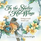 In the Shelter of His Wings, , 0736913386