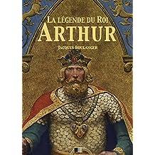 La Légende du Roi Arthur - Version Intégrale: Tomes I, II, III, IV