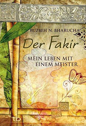 Der Fakir: Mein Leben mit einem Meister
