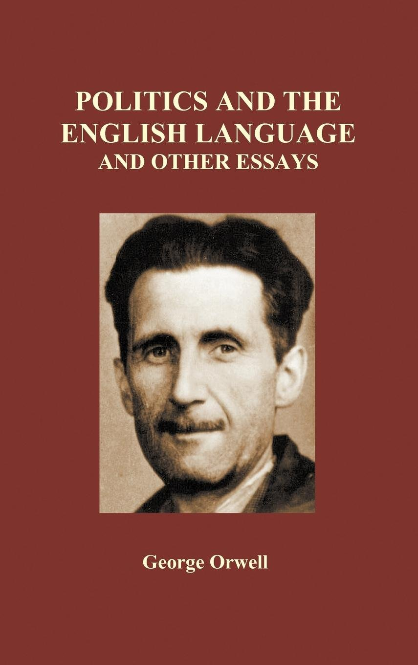 Politics and the English Language and Other Essays (Hardback) by Brand: Benediction Classics