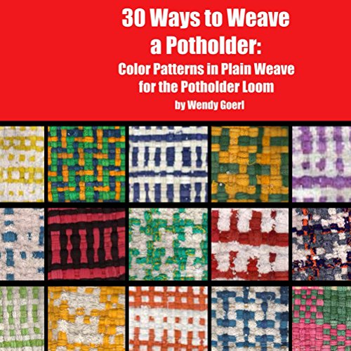 30 Ways to Weave a Potholder (Weaving on the Potholder Loom Book 1)