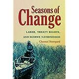 Seasons of Change:Labor, Treaty Rights, and Ojibwe Nationhood