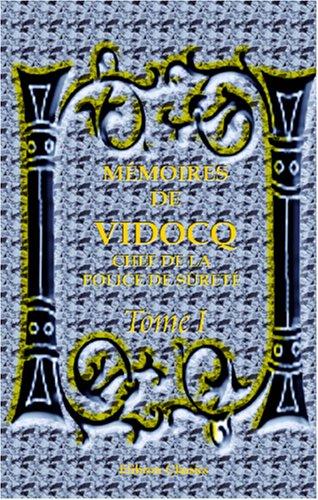 Download Mémoires de Vidocq, chef de la police de sûreté, jusqu'en 1827, aujourd'hui propriétaire et fabricant de papiers à Saint-Mandé: Tome 1 (French Edition) pdf