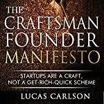 Craftsman Founder Manifesto: Startups Are a Craft, Not a Get-Rich-Quick Scheme   Lucas Carlson