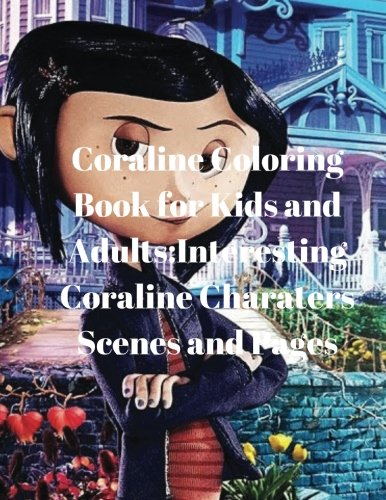 Coraline Coloring Book for Kids and Adults: Interesting Coraline Charaters Scenes and Pages