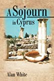 A Sojourn in Cyprus, Alan White, 1466914165