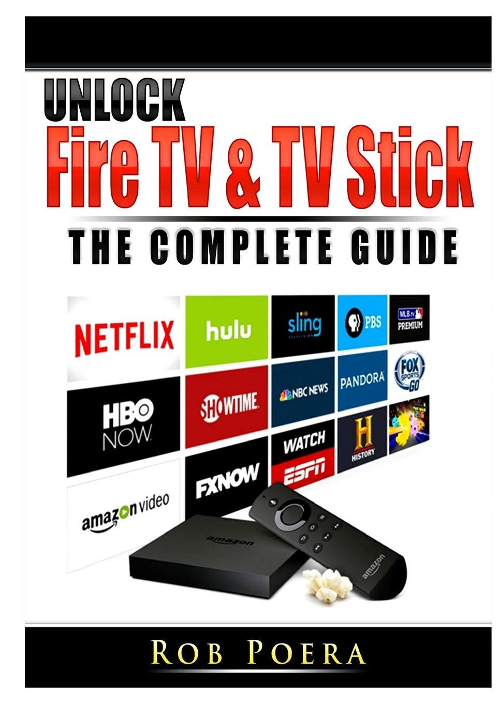 Unlock Fire TV & TV Stick The Complete Guide: Rob Poera