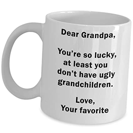Not Your Grandfathers National >> Amazon Com Funny Grandpa Gifts Dear Grandpa Youre So Lucky You