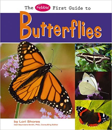 Ebook descargar formato epub The Pebble First Guide to Butterflies (Pebble First Guides) en español DJVU by Lori Shores 1429634391