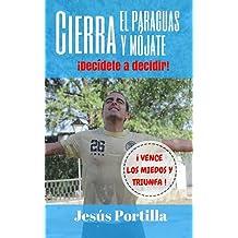 Cierra el paraguas y mójate: ¡Decídete a decidir! (Spanish Edition) Jan 17, 2018