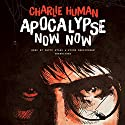 Apocalypse Now Now Audiobook by Charlie Human Narrated by David Atlas, Fiona Hardingham