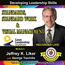 Developing Leadership Skills: Module 3 Complete: Standards, Standard Work, and Visual Management Audiobook by Jeffrey K. Liker Narrated by Jeffrey K. Liker, George Trachilis