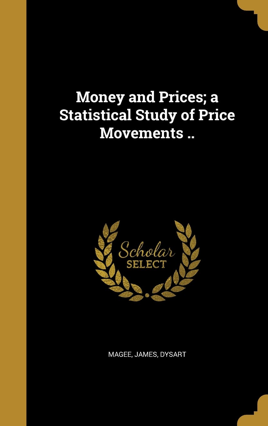 Money and Prices; A Statistical Study of Price Movements .. pdf