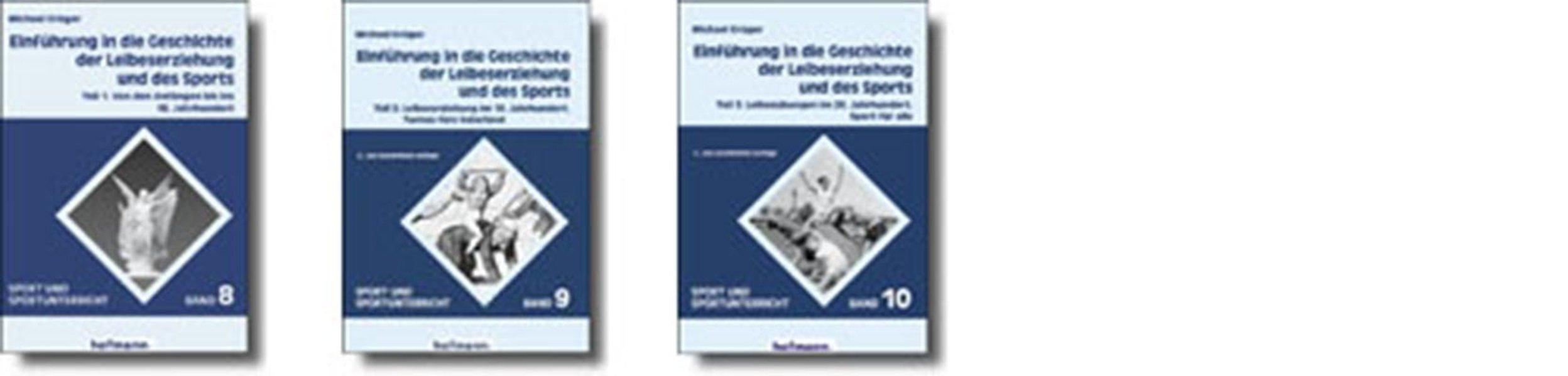 Einführung in die Geschichte der Leibeserziehung und des Sports: Teil 1: Von den Anfängen bis ins 18. Jahrhundert; Teil 2: Leibeserziehung im 19. ... Sport für alle (Sport und Sportunterricht)