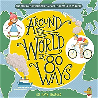 Book Cover: Around the World in 80 Ways: The Fabulous Inventions that get us From Here to There