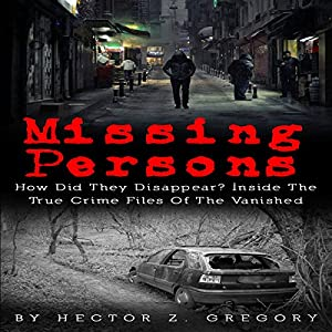 Missing Persons: How Did They Disappear? Inside the True Crime Files of the Vanished Audiobook