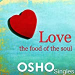 Love - The Food of the Soul |  OSHO