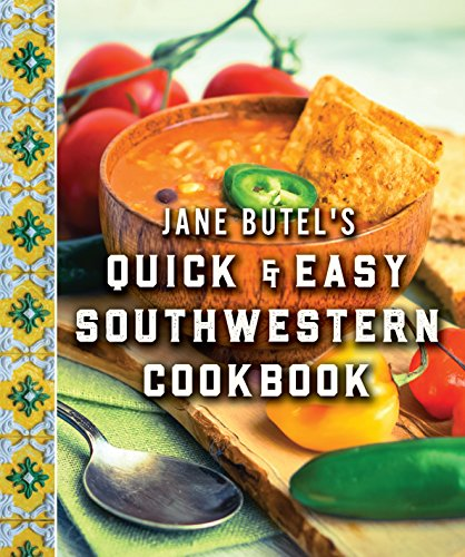Jane Butel's Quick and Easy Southwestern Cookbook: Revised Edition (The Jane Butel Library) by Jane Butel
