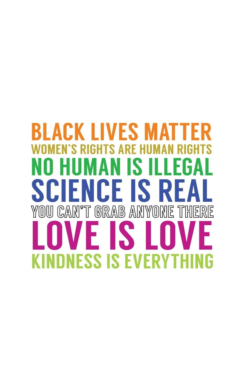 Love Is Love Peace And Love Quotes On Notebook Black Lives Matter Women S Rights Are Human Rights No Human Is Illegal Science Is Real You Can T Kindness Is Everything Doodle