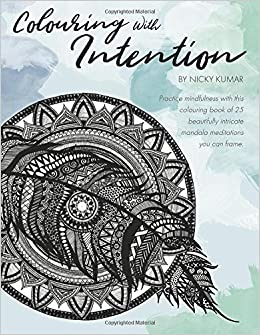 Amazon Colouring With Intention Practice Mindfulness This Book Of 25 Beautifully Intricate Mandala Meditations You Can Frame Nicky