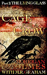 No Cage for a Crow, Part 2: The Lying Glass (Volume 2)