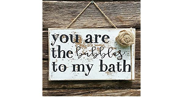 Amazoncom You Are The Bubbles To My Bath Wood Sign Rustic