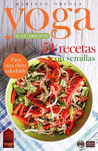 YOGA & NUTRICIÓN - 54 RECETAS CON SEMILLAS: Para una dieta ...