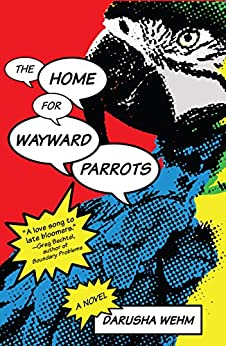 The Home for Wayward Parrots by [Wehm, Darusha]