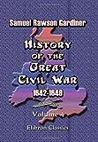History of the Great Civil War 1642-1649, Samuel Rawson Gardiner, 1402174853