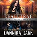 Deathtrap: Crossbreed Series, Book 3 Audiobook by Dannika Dark Narrated by Nicole Poole