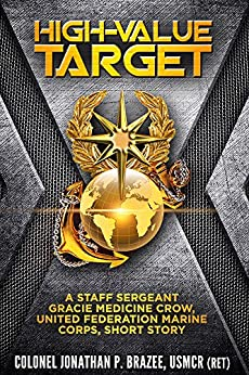 High-Value Target: A Staff Sergeant Gracie Medicine Crow, United Federation Marine Corps, Short Story by [Brazee, Jonathan P.]