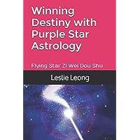 Winning Destiny With Zi Wei Dou Shu: Purple Star Astrology