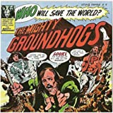 Who Will Save the World? the Mighty Ground Hogs!