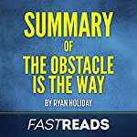 Summary of The Obstacle is the Way: by Ryan Holiday: Includes Key Takeaways & Analysis | FastReads