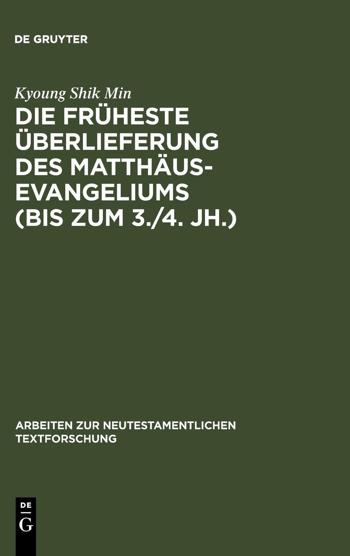 Die früheste Überlieferung des Matthäusevangeliums (bis zum 3./4. Jh.) (Arbeiten Zur Neutestamentlichen Textforschung) (German Edition) ebook