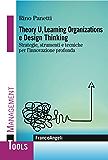 Theory U, Learning Organizations e Design Thinking: Strategie, strumenti e tecniche per l'innovazione profonda