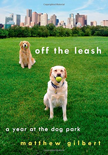 Off the Leash: A Year at the Dog Park -