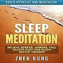 Sleep Meditation: Relieve Stress, Unwind, Fall Asleep Fast and Sleep Better Tonight via Beach Hypnosis and Meditation Speech by Zhen Kung Narrated by Lloyd Rosentall