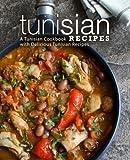 Tunisian Recipes: A Tunisian Cookbook with Delicious Tunisian Recipes