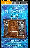 The Ellsworth Case (A Markham Sisters Cozy Mystery Novella Book 5)