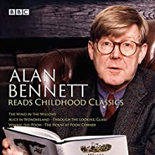 Alan Bennett Reads Childhood Classics: The Wind in the Willows; Alice in Wonderland; Through the Looking Glass; Winnie-the-Pooh; The House at Pooh Corner Performance Auteur(s) : Kenneth Graeme, Lewis Carroll, A A Milne Narrateur(s) : Alan Bennett