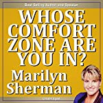 Whose Comfort Zone Are You In? | Marilyn Sherman