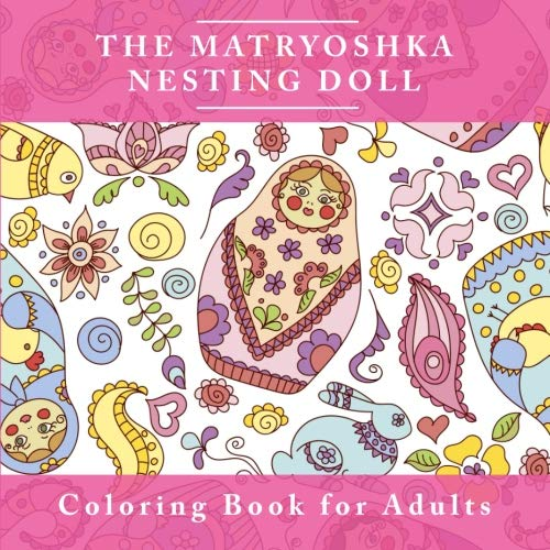 Pewter Doll - The Matryoshka Nesting Doll Coloring Book  for Adults: The Adult Coloring Book For Relaxation and Meditation  with Adorable Russian Dolls