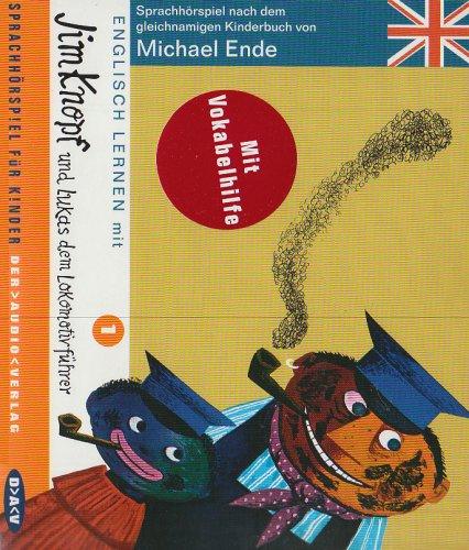 Englisch lernen mit Jim Knopf und Lukas dem Lokomotivführer. Teil 1: Sprach-Hörspiel für Kinder nach dem gleichnamigen Kinderbuch von Michael Ende