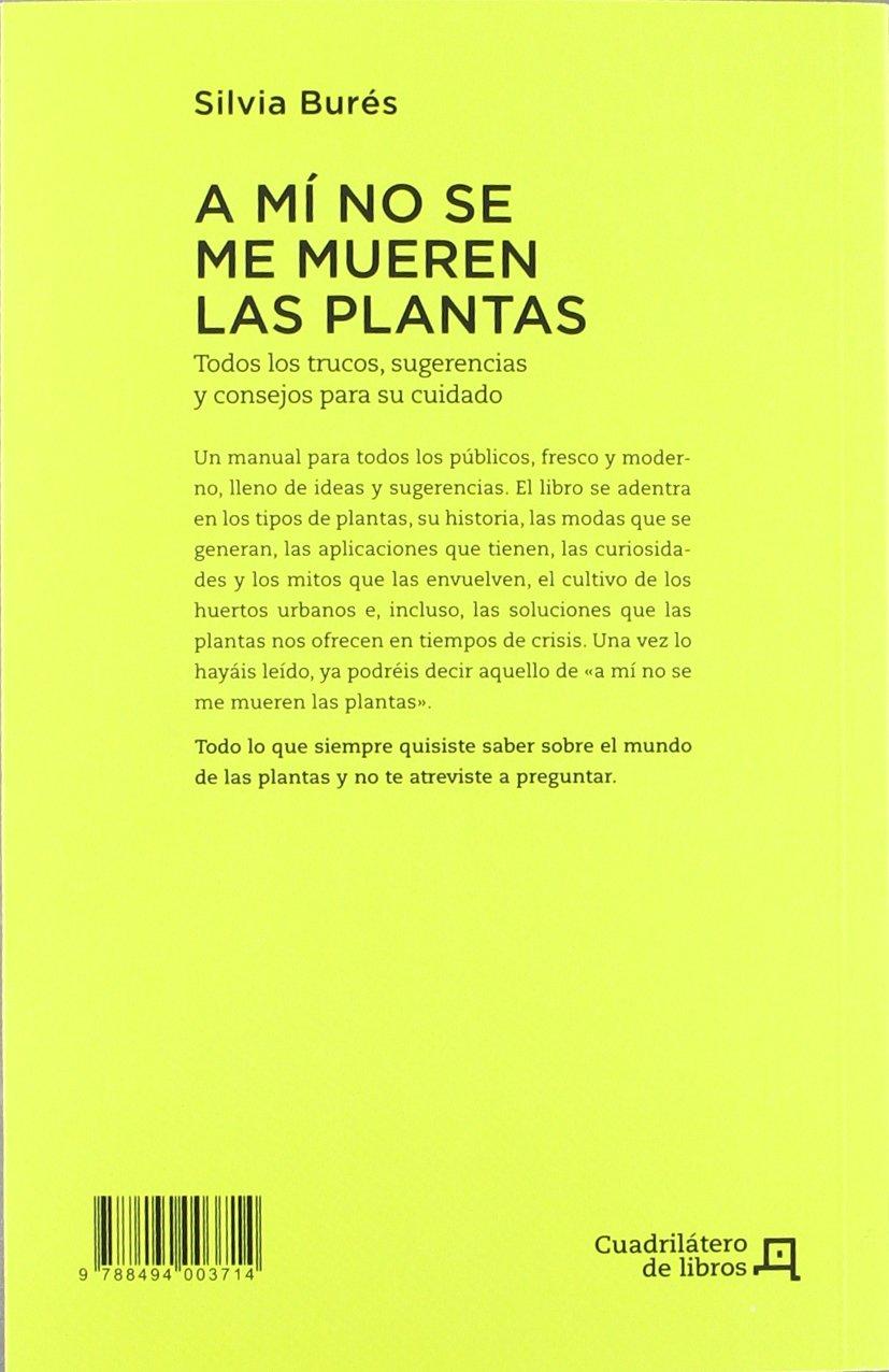 A mí no se me mueren las plantas: Todos los trucos, sugerencias y ...