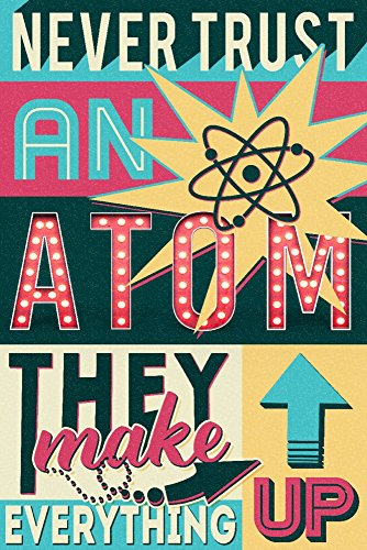 Never Trust an Atom - Quote - Vector Typography (9x12 Art Print, Wall Decor Travel Poster)
