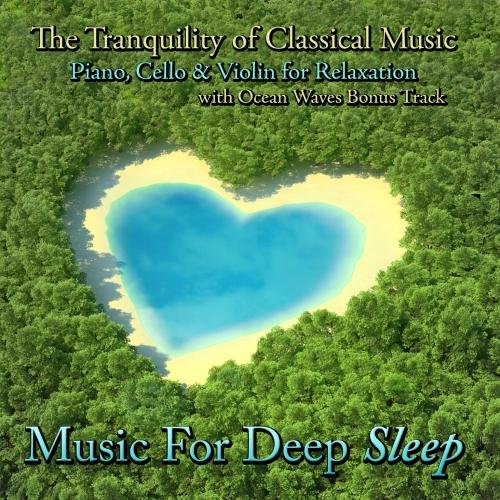 - The Tranquility of Classical Music - Piano, Cello and Violin for Relaxation With Ocean Waves Bonus Track
