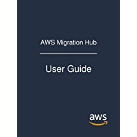 AWS Migration Hub: User Guide (English Edition)