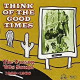 Think of the Good Times: The Tucson '60s Sound 1959-68